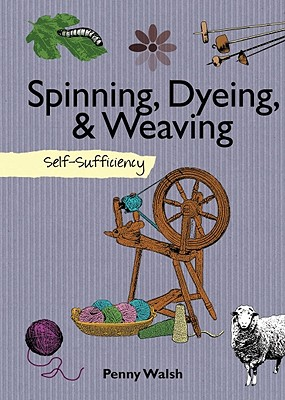 Spinning, Dyeing & Weaving By Walsh, Penny